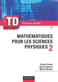 Mathématiques pour les sciences physiques : rappels de cours, questions de réflexion, exercices d'entraînement. Volume 2