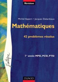 Mathématiques, 42 problèmes résolus : 1re année MPSI, PCSI, PTSI