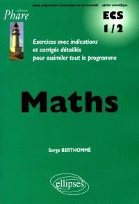 Maths : exercices avec indications et corrigés détaillés pour assimiler le programme : classe préparatoire économique et commerciale option scientifique, ECS 1-2