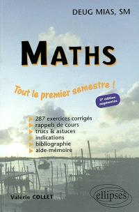 Maths DEUG MIAS, SM : tout le premier semestre ! : 287 exercices corrigés, rappels de cours, trucs et astuces, indications, bibliographie
