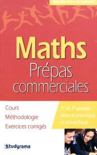 Maths, prépas commerciales : cours, méthodologie, exercices corrigés : 1re et 2e années voies économique et scientifique