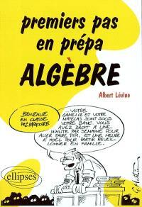Premiers pas en prépa, algèbre : 1re année prépa scientifique, mathématiques