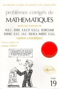 Problèmes corrigés de mathématiques : posés au concours de HEC, ESSEC, ESCP, ESCL, ECRICOME, EDHEC, ESC, ISC, ESLSCA, INSEEC, ESG : option scientifique