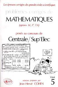 Problèmes corrigés de mathématiques posés au concours de Centrale-Sup'Elec, EITPE : options M, P', TA : 1990-1992