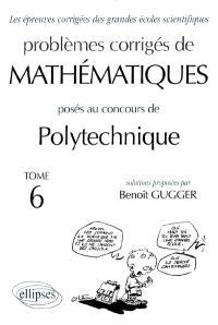 Problèmes corrigés de mathématiques posés au concours de Polytechnique. Volume 6