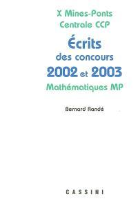 Problèmes corrigés des écrits de concours 2002 et 2003 X, Mines-Ponts, Centrale, CCP : mathématiques MP