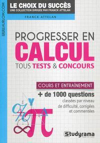 Progresser en calcul : tous tests & concours : cours et entraînement