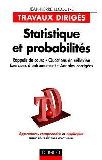Statistique et probabilités : rappels de cours, questions de réflexion, exercices d'entraînement, annales corrigées