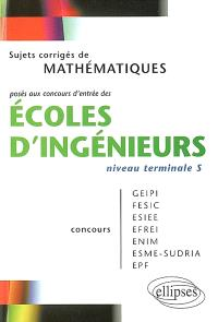 Sujets corrigés de mathématiques posés aux concours d'entrée des écoles d'ingénieurs, niveau terminale S : concours GEIPI, FESIC, ESIEE, EFREI, ENIM, ESME-SUDRIA