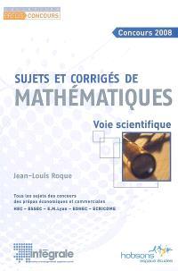 Sujets et corrigés de mathématiques, voie scientifique : tous les sujets des concours des prépas économiques et commerciales HEC, ESSEC, E.M. Lyon, EDHEC, ECRICOME