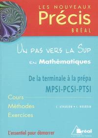 Un pas vers la Sup en mathématiques : de la terminale à la prépa MPSI-PCSI-PTSI : cours, méthodes, exercices
