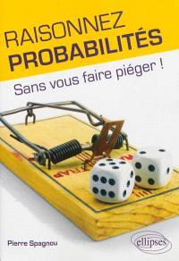 Raisonnez probabilités : sans vous faire piéger !