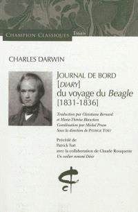 Journal de bord (diary) du voyage du Beagle : 1831-1836. Précédé de Un voilier nommé désir