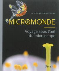 Micromonde : voyage sous l'oeil du microscope
