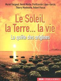 Le Soleil, la Terre, la vie : la quête des origines