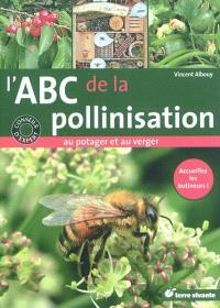 L'abc de la pollinisation au potager et au verger : accueillez les butineurs !