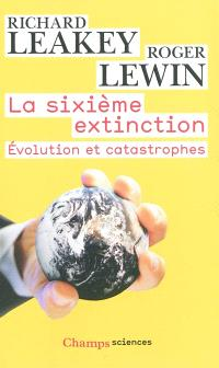 La sixième extinction : évolution et catastrophes