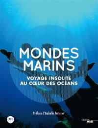 Mondes marins : voyage insolite au coeur des océans