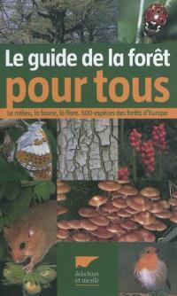 Guide de la forêt pour tous : le milieu, la faune, la flore : 500 espèces des forêts d'Europe