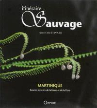 Itinéraire sauvage : Martinique : beauté, mystère de la faune et de la flore