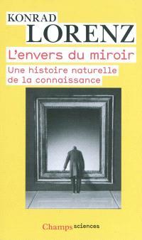 L'envers du miroir : une histoire naturelle de la connaissance