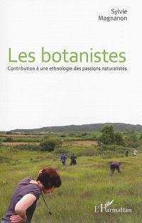 Les botanistes : contribution à une ethnologie des passions naturalistes