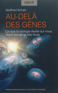 Au-delà des gènes : ce que la biologie révèle sur nous, notre monde et nos rêves