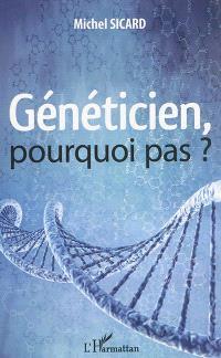 Généticien, pourquoi pas ?