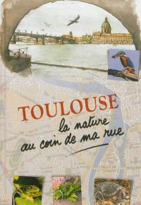 Toulouse : la nature au coin de ma rue