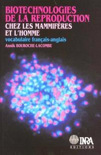Biotechnologies de la reproduction chez les mammifères et l'homme : vocabulaire français-anglais