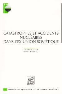 Catastrophes et accidents nucléaires dans l'ex-Union soviétique