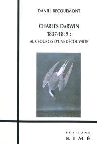 Charles Darwin 1837-1839 : aux sources d'une découverte