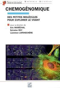 Chemogénomique : des petites molécules pour explorer le vivant : une introduction à l'usage des biologistes, chimistes et informaticiens