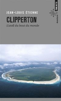 Clipperton, l'atoll du bout du monde