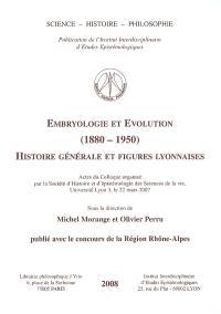 Embryologie et évolution (1880-1950) : histoire générale et figures lyonnaises : actes du colloque, Université de lyon 3, le 22 mars 2007