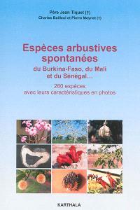 Espèces arbustives spontanées : du Burkina Faso, du Mali et du Sénégal... : 260 espèces avec leurs caractéristiques en photos