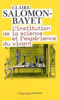 L'institution de la science et l'expérience du vivant : méthode et expérience à l'Académie royale des sciences, 1666-1793