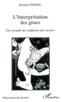 L'interprétation des gènes : un exemple de confusion des savoirs