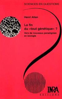 La fin du tout génétique ? : vers de nouveaux paradigmes en biologie : une conférence-débat organisée par le groupe Sciences en questions Paris, INRA, 28 mai 1998