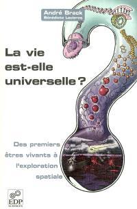 La vie est-elle universelle ? : des premiers êtres vivants à l'exploration spatiale