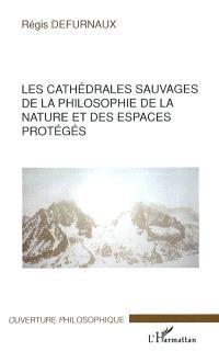 Les cathédrales sauvages : de la philosophie de la nature et des espèces protégées