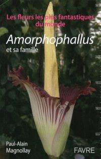 Les fleurs les plus fantastiques du monde : Amorphophallus et sa famille