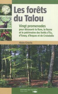 Les forêts du Talou : vingt promenades pour découvrir la flore, la faune et le patrimoine des forêts d'Eu, d'Eawy, d'Arques et de Croixdalle