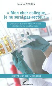 Mon cher collègue, je ne serai pas recteur : une aventure dans le monde de l'Université et de la recherche scientifique suisse