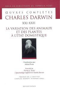 Oeuvres complètes. Volume 21-22, La variation des animaux et des plantes à l'état domestique. Précédé de L'épistémologie implicite de Charles Darwin