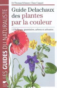 Guide Delachaux des plantes par la couleur : 1.150 fleurs, graminées, arbres et arbustes