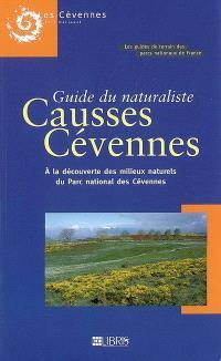 Guide du naturaliste Causses-Cévennes : à la découverte des milieux naturels du Parc national des Cévennes