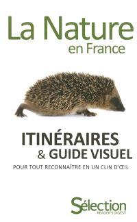 La nature en France : itinéraires et guide visuel pour tout reconnaître en un clin d'oeil