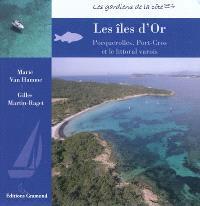Les îles d'Or : le littoral varois, Porquerolles et Port-Cros