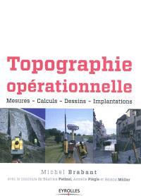 Topographie opérationnelle : mesures, calculs, dessins, implantations